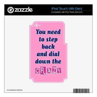 DIAL DOWN THE CRAZY DECAL FOR iPod TOUCH 4G