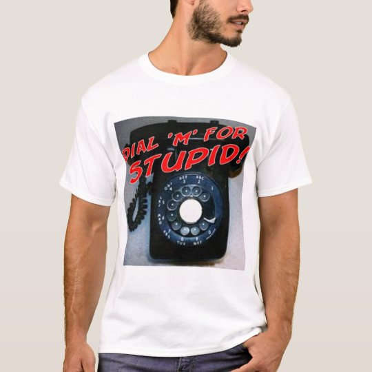 Dial M for Stupid! T-Shirt