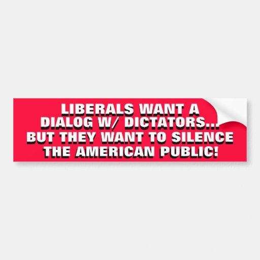 DIALOG W/ DICTATORS..& SILENCE FOR U.S. CITIZENS?! BUMPER STICKER