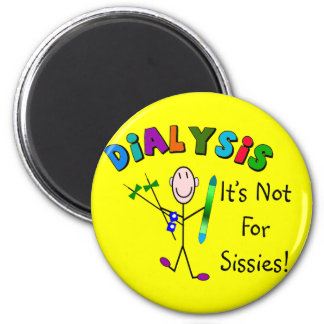 """Dialysis """"It's Not For Sissies"""" 2 Inch Round Magnet"""