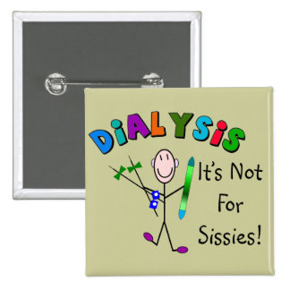 """Dialysis """"It's Not For Sissies"""" 2 Inch Square Button"""