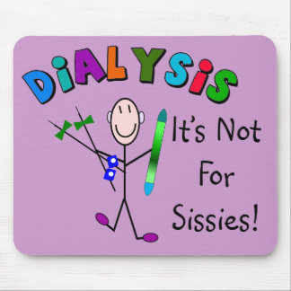 "Dialysis ""It's Not For Sissies"" Mouse Pad"