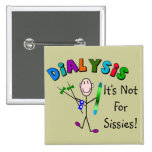"""Dialysis """"It's Not For Sissies"""" Pinback Button"""