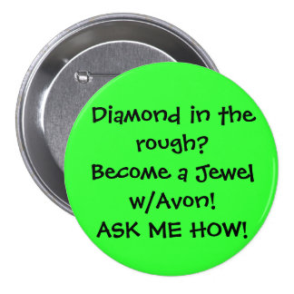 Diamond in the rough?Become a Jewel w/Avon!ASK ... Button