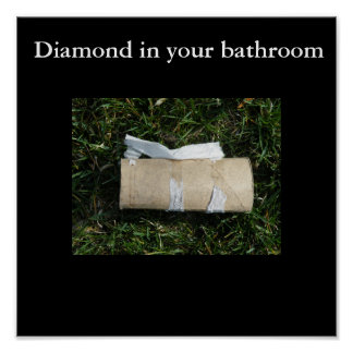 Diamond in your bathroom posters