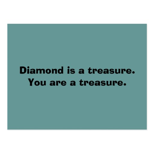 Diamond is a treasure. You are a treasure. Postcard