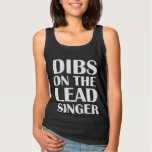 Dibs on the Lead Singer funny women's tank top