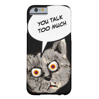 dibujo animado del gato, usted habla demasiado funda de iPhone 6 barely there