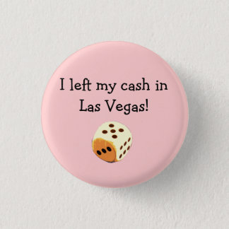 dice, I left my cash in Las Vegas! button