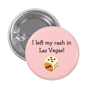 dice, I left my cash in Las Vegas! button