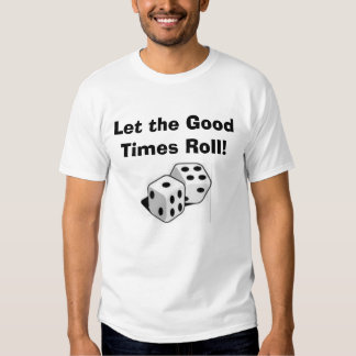 Dice, Let the Good Times Roll! Tee Shirt