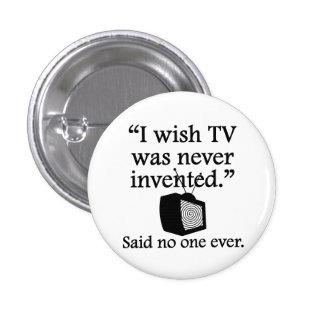 Dicho nadie nunca: Deseo que la TV nunca fuera inv Pin Redondo De 1 Pulgada
