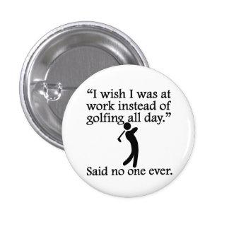 Dicho nadie nunca: El Golfing todo el día Pin