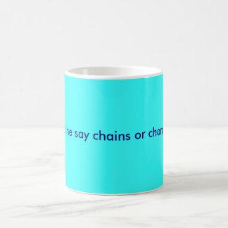 Did he say chains or change? basic white mug