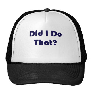 Did I Do That Hats