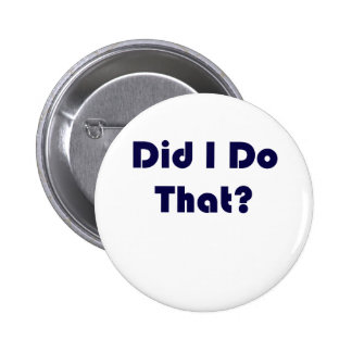 Did I Do That? Pinback Buttons