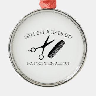 Did I Get A Haircut? No, I Got Them All Cut. Metal Ornament