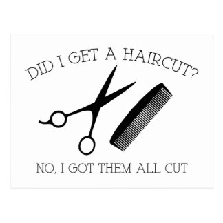 Did I Get A Haircut? No, I Got Them All Cut. Postcard
