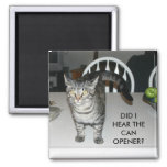 DID I HEAR THE CAN OPENER? 2 INCH SQUARE MAGNET