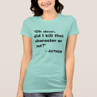 Did I kill that character? Author Shirt