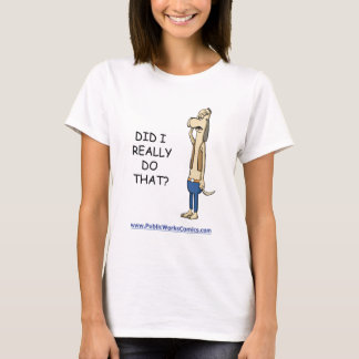 Did I Really Do That? T-Shirt