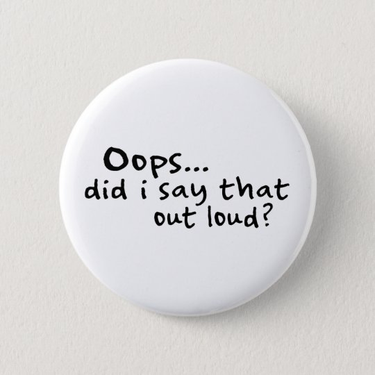 Did I Say That Out Loud? Pinback Button