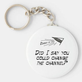 Did I say you could change the channel? Keychain