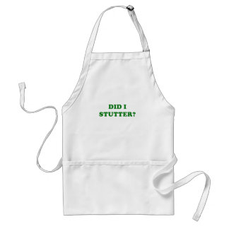 Did I Stutter Adult Apron