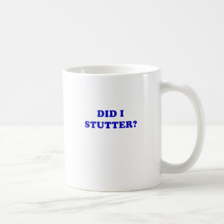 Did I Stutter Coffee Mug