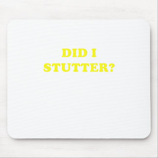 Did I Stutter Mouse Pad