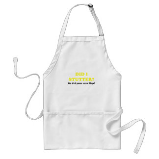 Did I Stutter or Did Your Ears Flap Adult Apron
