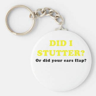 Did I Stutter or Did Your Ears Flap Keychain