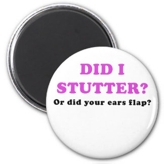 Did I Stutter or Did Your Ears Flap Magnet