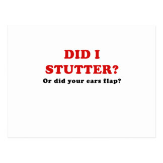 Did I Stutter or Did Your Ears Flap Postcard