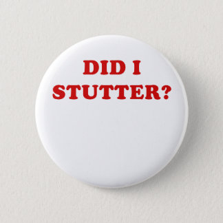 Did I Stutter Pinback Button