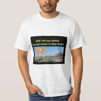 DID I TELL YOU ABOUT MY REAL ESTATE IN NEW YORK? T-Shirt