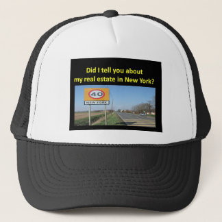 DID I TELL YOU ABOUT MY REAL ESTATE IN NEW YORK? TRUCKER HAT
