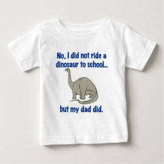 DID NOT RIDE A DINOSAUR BABY T-Shirt