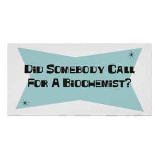 Did Somebody Call For A Biochemist Print