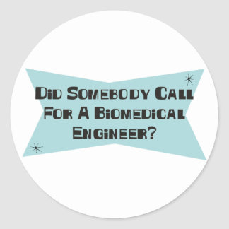 Did Somebody Call For A Biomedical Engineer Classic Round Sticker