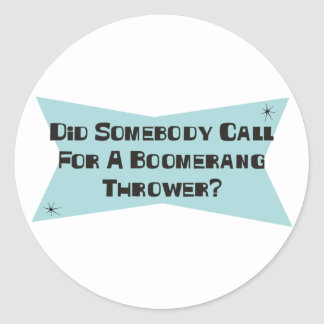 Did Somebody Call For A Boomerang Thrower Classic Round Sticker