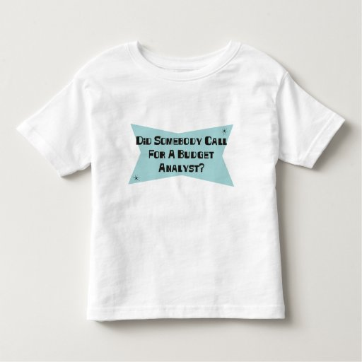 Did Somebody Call For A Budget Analyst Toddler T-shirt T-Shirt, Hoodie, Sweatshirt