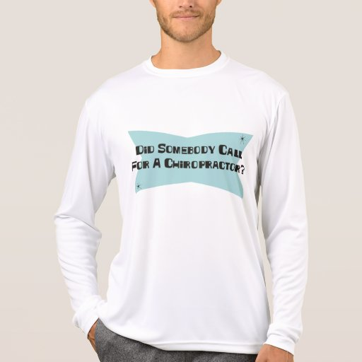 Did Somebody Call For A Chiropractor Tee Shirt