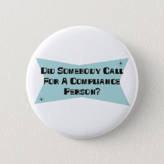 Did Somebody Call For A Compliance Person Pinback Button