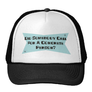 Did Somebody Call For A Concrete Person Trucker Hat