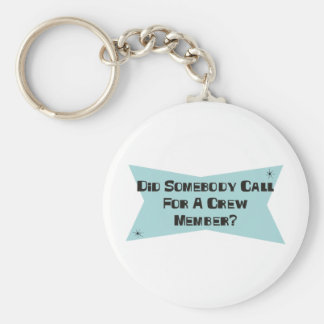 Did Somebody Call For A Crew Member Basic Round Button Keychain