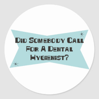 Did Somebody Call For A Dental Hygienist Classic Round Sticker