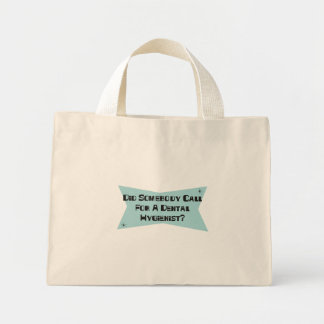 Did Somebody Call For A Dental Hygienist Mini Tote Bag