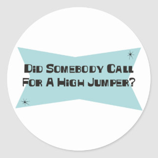 Did Somebody Call For A High Jumper Classic Round Sticker