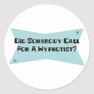 Did Somebody Call For A Hypnotist Stickers